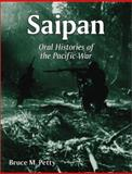 Saipan : Oral Histories of the Pacific War, Petty, Bruce M., 0786409916
