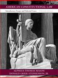 American Constitutional Law : Introductory Essays and Selected Cases, Mason, Alpheus Thomas and Stephenson, Donald Grier, Jr., 0136029914
