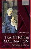 Tradition and Imagination : Revelation and Change, Brown, David, 0198269919