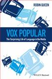 Vox Popular : The Surprising Life of Language in the Media, Queen, Robin, 0470659912