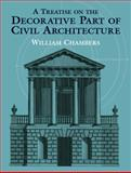 A Treatise on the Decorative Part of Civil Architecture, William Chambers, 0486429911