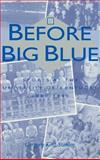 Before Big Blue : Sports at the University of Kentucky, 1880-1940, Stanley, Gregory Kent, 081311991X