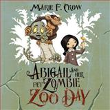 Abigail and Her Pet Zombie, Marie F. Crow, 0991019911