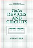 GaAs Devices and Circuits, Shur, Michael S., 1489919910