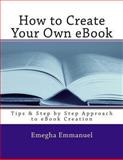 How to Create Your Own Ebook, Emegha Omoruyi Emmanuel, 1491039914