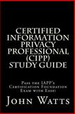 Certified Information Privacy Professional Study Guide, John Watts, 1494939916