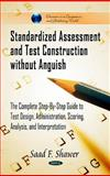 Standardized Assessment and Test Construction Without Anguish : The Complete Step-By-Step Guide to Test Design, Administration, Scoring, Analysis, and Interpretation, Shawer, Saad F., 1617619914