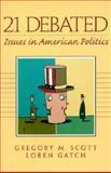 21 Debated Issues : American Politics, Scott, Gregory M. and Gatch, Loren, 0130219916