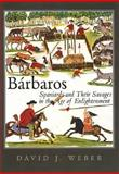 Barbaros : Spaniards and Their Savages in the Age of Enlightenment, Weber, David J., 0300119917
