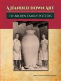 A Handed down Art : The Brown Family Potters, Compton, Stephen C., 0692269916