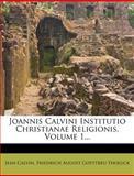 Joannis Calvini Institutio Christianae Religionis, Volume 1..., Jean Calvin, 1274459915