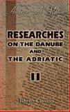 Researches on the Danube and the Adriatic : Or, Contributions to the Modern History of Hungary and Transylvania, Dalmatia and Croatia, Servia and Bulgaria, Paton, Andrew A., 1402159919