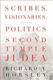Scribes, Visionaries, and the Politics of Second Temple Judea, Richard A. Horsley, 0664229913