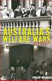 Australia's Welfare Wars Revisited : The Players, the Politics and the Ideologies, Mendes, Philip, 086840991X
