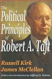 The Political Principles of Robert A. Taft, Kirk, Russell and McClellan, James, 1412809916