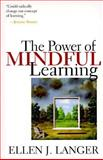 The Power of Mindful Learning 1st Edition
