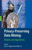 Privacy-Preserving Data Mining : Models and Algorithms, Aggarwal, Charu C., 0387709916