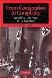 From Cooperation to Complicity : Degussa in the Third Reich, Hayes, Peter, 0521039916