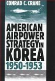 American Airpower Strategy in Korea, 1950-1953 9780700609918