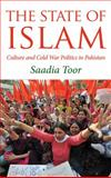 The State of Islam : Culture and Cold War Politics in Pakistan, Toor, Saadia, 0745329918