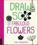 Draw 500 Fabulous Flowers, Quarry Books Editors and Lisa Congdon, 1592539912