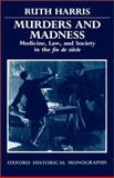 Murders and Madness : Medicine, Law, and Society in the Fin de Siècle, Harris, Ruth, 0198229917