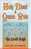 Holy Blood and Queen Rule, Wright, Max Lavelle, 0741429918