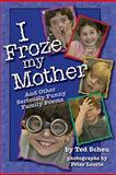 I Froze My Mother, Ted Scheu, 0982549911