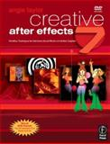 Creative after Effects 7 : Workflow Techniques for Animation, Visual Effects and Motion Graphics, Taylor, Angie, 0240519922