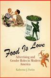 Food Is Love : Advertising and Gender Roles in Modern America, Parkin, Katherine J., 0812219929