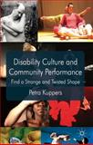 Disability Culture and Community Performance : Find a Strange and Twisted Shape, Kuppers, Petra, 1137319925