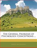 The General Problems of Psychology, Robert MacDougall, 1142719928