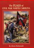 The Flags of Civil War North Carolina, Glenn Dedmondt, 1565549929