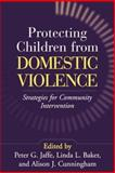 Protecting Children from Domestic Violence : Strategies for Community Intervention, , 157230992X