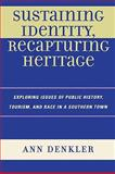 Sustaining Identity, Recapturing Heritage : Exploring Issues of Public History, Tourism, and Race in a Southern Rural Town, Denkler, Ann, 0739119923