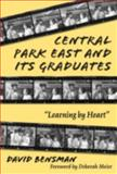 Central Park East and Its Graduates : Learning by Heart, Bensman, David, 0807739928