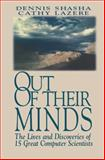 Out of Their Minds : The Lives and Discoveries of 15 Great Computer Scientists, Shasha, Dennis E. and Lazere, Cathy, 0387979921