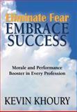 Eliminate Fear, Embrace Success!, Kevin Khoury, 0615669921
