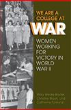 We Are a College at War : Women Working for Victory in World War II, Weaks-Baxter, Mary and Bruun, Christine, 0809329921