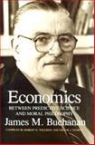 Economics : Between Predictive Science and Moral Philosophy, Buchanan, James M., 0890969922