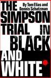 The Simpson Trial in Black and White, Schatzman, Dennis C. and Elias, Tom, 188164992X