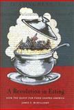 A Revolution in Eating : How the Quest for Food Shaped America, McWilliams, James E., 0231129920