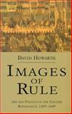 Images of Rule : Art and Politics in the English Renaissance, 1485-1649, Howarth, David, 0520209923