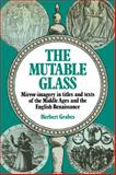 The Mutable Glass : Mirror-imagery in titles and texts of the Middle Ages and English Renaissance, Grabes, Herbert, 0521129923