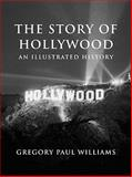 The Story of Hollywood, Gregory Williams, 0977629929