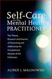 Self-Care for the Mental Health Practitioner : The Theory, Research and Practice of Preventing and Addressing the Occupational Hazards of the Profession, Malinowski, Alfred J., 1849059926