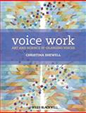 Voice Work : Art and Science of Changing Voices, Shewell, Christina, 0470019921