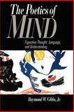 The Poetics of Mind : Figurative Thought, Language, and Understanding, Gibbs, Raymond W., Jr., 0521429927