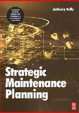 Strategic Maintenance Planning, Kelly, Anthony, 0750669926