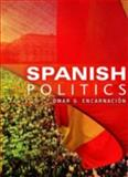 Spanish Politics : Democracy after Dictatorship, Encarnación, Omar G., 0745639925